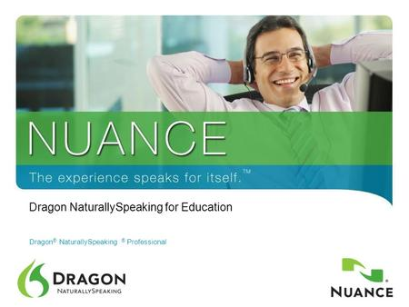 1 Dragon ® NaturallySpeaking ® Professional Dragon NaturallySpeaking for Education.