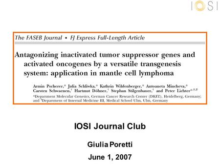 IOSI Journal Club Giulia Poretti June 1, 2007. RMCE targeted transgenesis system in a lymphoma cell line: a tool for studying the function of candidate.