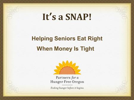 It's a SNAP! Helping Seniors Eat Right When Money Is Tight.