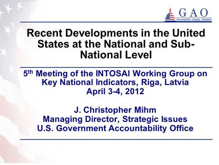 Recent Developments in the United States at the National and Sub- National Level 5 th Meeting of the INTOSAI Working Group on Key National Indicators,