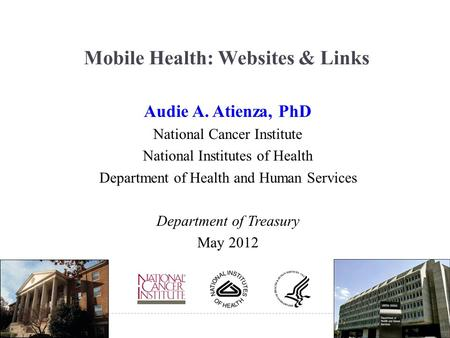 Mobile Health: Websites & Links Audie A. Atienza, PhD National Cancer Institute National Institutes of Health Department of Health and Human Services Department.