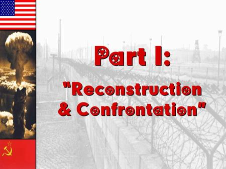 "Part I: ""Reconstruction & Confrontation"" Part I: ""Reconstruction & Confrontation"""