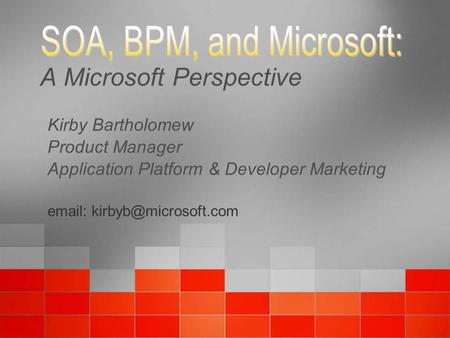 A Microsoft Perspective Kirby Bartholomew Product Manager Application Platform & Developer Marketing