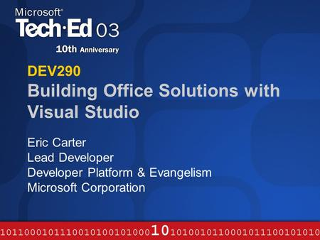 DEV290 Building Office Solutions with Visual Studio Eric Carter Lead Developer Developer Platform & Evangelism Microsoft Corporation.