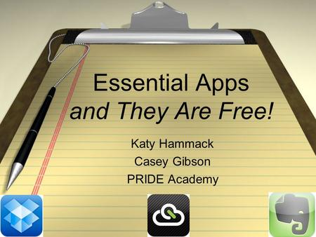 Essential Apps and They Are Free! Katy Hammack Casey Gibson PRIDE Academy.