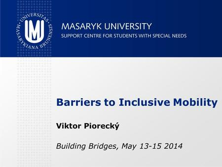 Barriers to Inclusive Mobility Viktor Piorecký Building Bridges, May 13-15 2014.