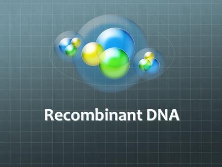Recombinant DNA. Scope Human Genome = 3x10 9 Average Gene = 3x10 4 (1/10 5 ) SNP Mutation (1/10 9 ) Process Cut DNA into pieces Insert DNA into vectors.