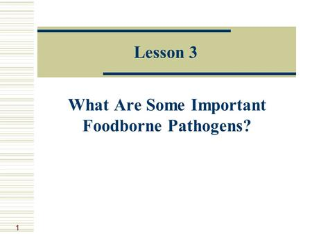 1 Lesson 3 What Are Some Important Foodborne Pathogens?