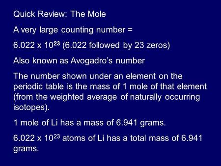 Quick Review: The Mole A very large counting number = 6.022 x 10 23 (6.022 followed by 23 zeros) Also known as Avogadro's number The number shown under.