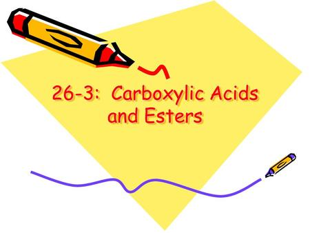 26-3: Carboxylic Acids and Esters