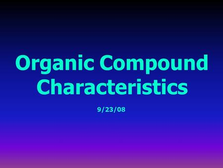 Organic Compound Characteristics 9/23/08. organic compound = a compound composed of these four elements, hooked together with covalent bonds: carbon,