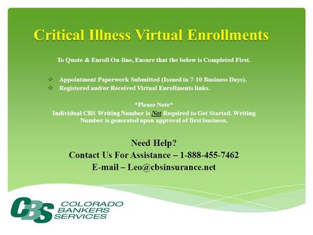 Critical Illness Virtual Enrollments To Quote & Enroll On-line, Ensure that the below is Completed First.  Appointment Paperwork Submitted (Issued in.