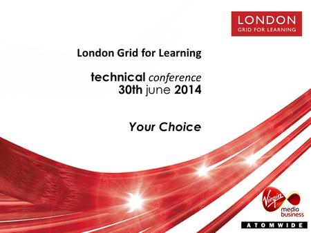 London Grid for Learning technical conference 30th june 2014 Your Choice.