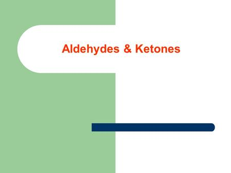 Aldehydes & Ketones. Carbonyl Compounds C = O They are organic compounds containing a carbonyl group they are divided into: