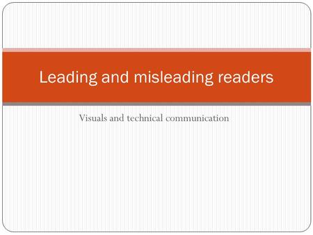 Visuals and technical communication Leading and misleading readers.