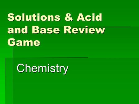 Solutions & Acid and Base Review Game Chemistry. Name the Acid  HBr.