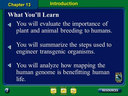 Chapter Intro-page 336 What You'll Learn You will evaluate the importance of plant and animal breeding to humans. You will summarize the steps used to.