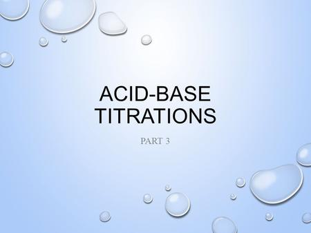 ACID-BASE TITRATIONS PART 3. WHAT DOES THE TITRATION GRAPH TELL? If we have a solid that dissolves: A 2 B (s)  2 A (aq) + B (aq) Then K sp is calculated.