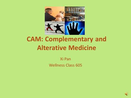 CAM: Complementary and Alterative Medicine Xi Pan Wellness Class 605.