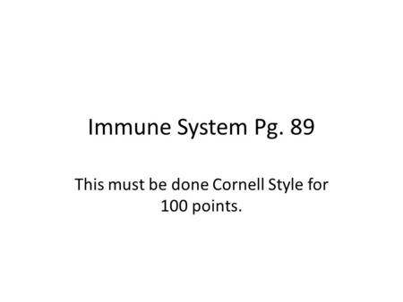 Immune System Pg. 89 This must be done Cornell Style for 100 points.