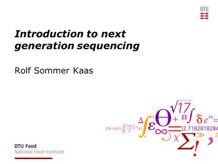 Introduction to next generation sequencing Rolf Sommer Kaas.