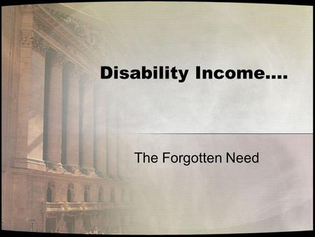Disability Income…. The Forgotten Need. DI Statistics Leaving It All To Chance.