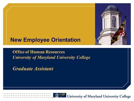 New Employee Orientation Office of Human Resources University of Maryland University College Graduate Assistant.