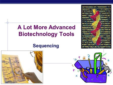 AP Biology 2007-2008 A Lot More Advanced Biotechnology Tools Sequencing.
