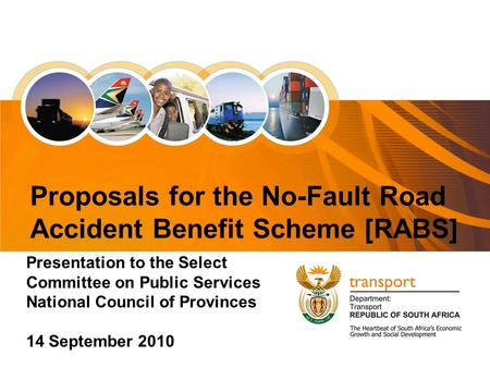1 Presentation to the Select Committee on Public Services National Council of Provinces 14 September 2010 Proposals for the No-Fault Road Accident Benefit.