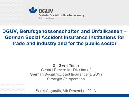 DGUV, Berufsgenossenschaften and Unfallkassen – German Social Accident Insurance institutions for trade and industry and for the public sector Dr. Sven.