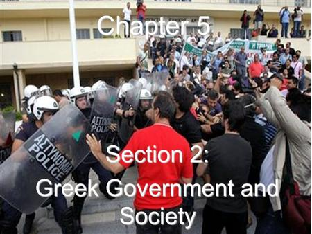 Chapter 5 Section 2: Greek Government and Society.