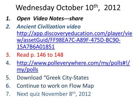 Wednesday October 10 th, 2012 1.Open Video Notes---share 2.Ancient Civilization video  w/assetGuid/FF98EA7C-A89F-475D-BC90-