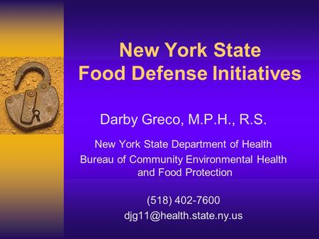 New York State Food Defense Initiatives Darby Greco, M.P.H., R.S. New York State Department of Health Bureau of Community Environmental Health and Food.