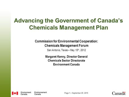 Page 1 – September 20, 2015 Advancing the Government of Canada's Chemicals Management Plan Commission for Environmental Cooperation: Chemicals Management.