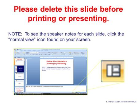 © American Student Achievement Institute Please delete this slide before printing or presenting. NOTE: To see the speaker notes for each slide, click the.