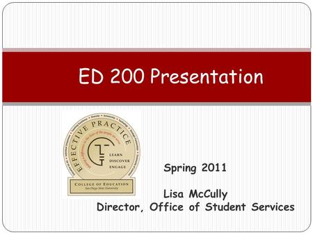 Spring 2011 Lisa McCully Director, Office of Student Services ED 200 Presentation.