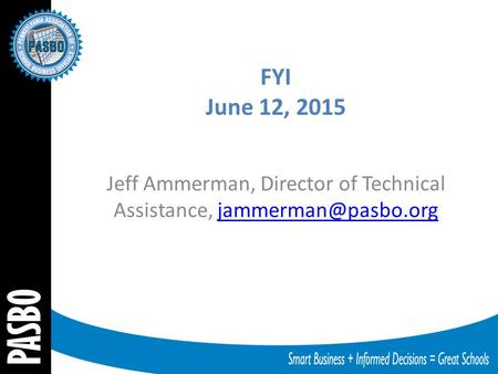 FYI June 12, 2015 Jeff Ammerman, Director of Technical Assistance,