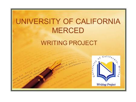 UNIVERSITY OF CALIFORNIA MERCED WRITING PROJECT 7 th Invitational Summer Institute for Teacher Leadership Development 2007.