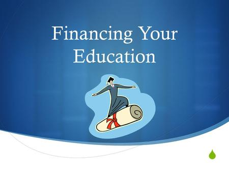  Financing Your Education. Intro to Financial Aid  Tuition– The cost of enrolling in courses.  Total Cost-Total Aid= What you owe  Types of Financial.