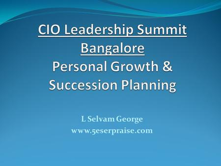 L Selvam George www.5eserpraise.com. Personal Vs Organizational ? Growth ? Current Success ? Vs Future Mission ?