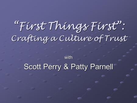 """First Things First"": Crafting a Culture of Trust with Scott Perry & Patty Parnell."