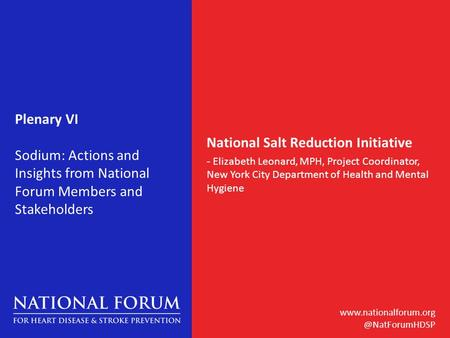 Plenary VI Sodium: Actions and Insights from National Forum Members and Stakeholders National Salt Reduction Initiative.