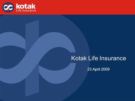 23 April 2009 Kotak Life Insurance. Presentation Structure Kotak Group Kotak Life Insurance Regulatory Compliance 1 2 3.