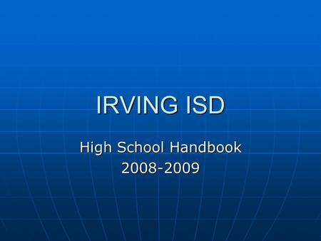 IRVING ISD High School Handbook 2008-2009. Pages 8-9: Graduation Programs 9 th and 10 th grade diploma requirements differ from 11 th and 12 th 9 th and.
