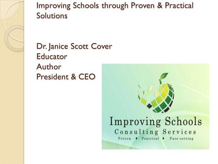 Improving Schools through Proven & Practical Solutions Dr. Janice Scott Cover Educator Author President & CEO.