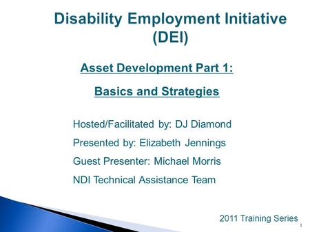 Asset Development Part 1: Basics and Strategies 2011 Training Series Hosted/Facilitated by: DJ Diamond Presented by: Elizabeth Jennings Guest Presenter: