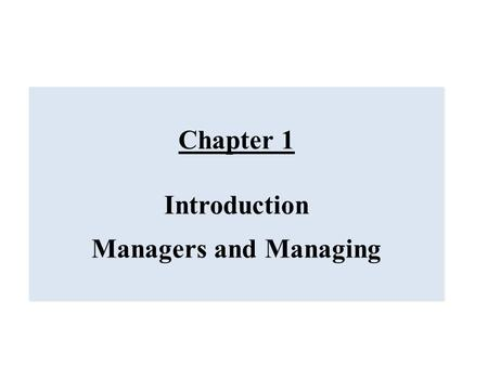 Chapter 1 Introduction Managers and Managing Chapter 1 Introduction Managers and Managing.