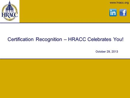Www.hracc.org Certification Recognition – HRACC Celebrates You! October 29, 2013.