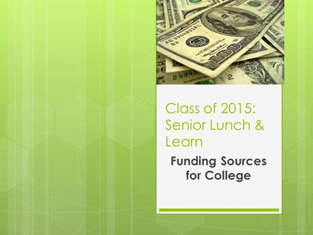 Class of 2015: Senior Lunch & Learn Funding Sources for College.