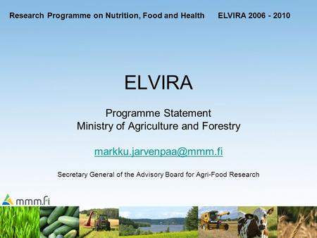 ELVIRA Programme Statement Ministry of Agriculture and Forestry Secretary General of the Advisory Board for Agri-Food Research.